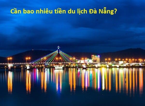 Du lịch Đà Nẵng cần mang bao nhiêu tiền? Nên mang bao nhiêu tiền đi Đà Nẵng du lịch?