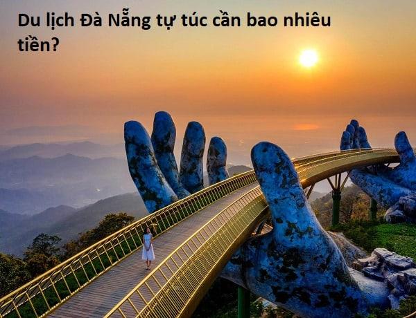 Du lịch Đà Nẵng tự túc cần bao nhiêu tiền? Nên mang bao nhiêu tiền du lịch Đà Nẵng?