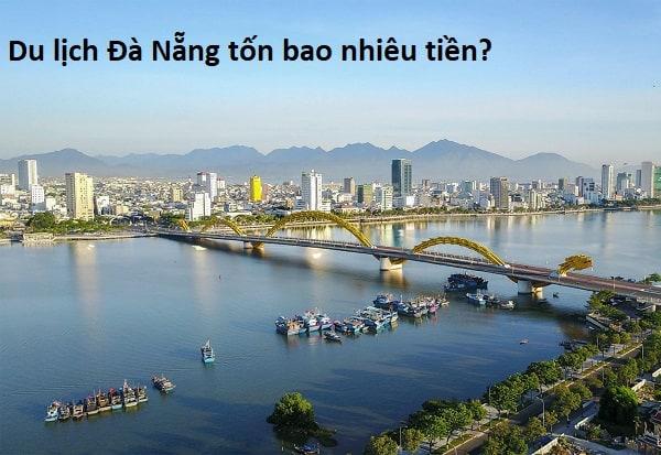 Nên mang bao nhiêu tiền du lịch Đà Nẵng? Du lịch Đà Nẵng cần bao nhiêu tiền?