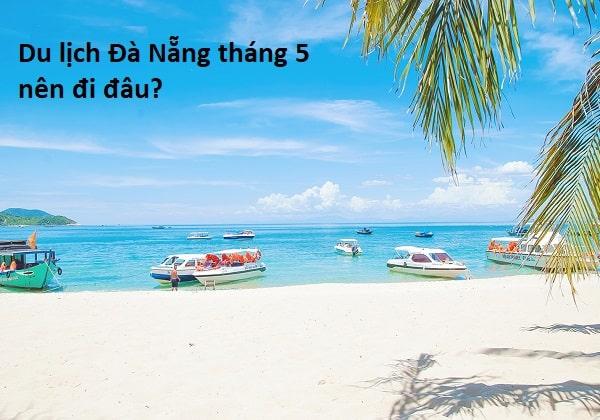 Review du lịch Đà Nẵng tháng 5 giá rẻ. Có nên du lịch Đà Nẵng tháng 5 hay không?