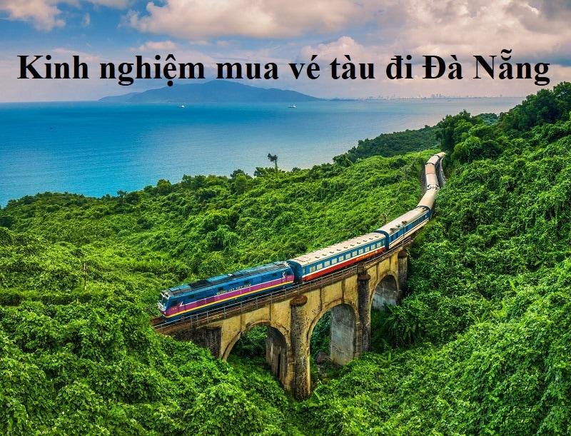 Kinh nghiệm mua vé tàu hỏa đi Đà Nẵng giá rẻ, chi tiết