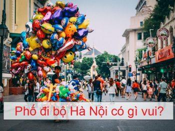 Kinh nghiệm đi chơi phố đi bộ Hà Nội. Phố đi bộ Hà Nội có gì?