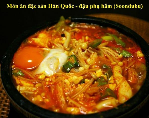 Món ăn đặc sản Hàn Quốc. Đậu phụ hầm Soondubu. Hàn Quốc có món gì ngon?