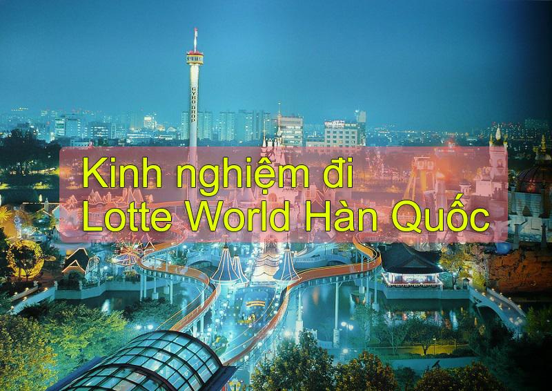 Kinh nghiệm đi Lotte World Hàn Quốc, Lotte World Hàn Quốc có gì thú vị?