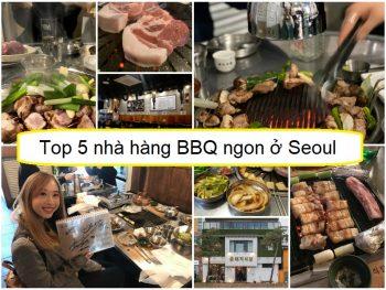 Ăn BBQ ở đâu Hàn Quốc? Top 5 nhà hàng BBQ ngon ở Seoul, Hàn Quốc