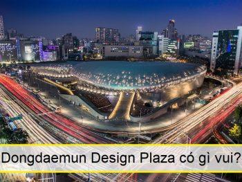 Dongdaemun Design Plaza có gì chơi? Kinh nghiệm đi Dongdaemun Design Plaza Hàn Quốc