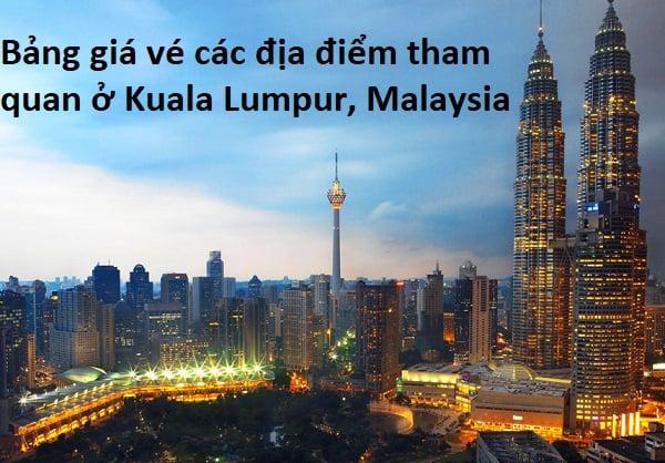 Bảng giá vé các địa điểm tham quan ở Kuala Lumpur Malaysia. Tổng hợp bảng giá vé tham quan Malaysia