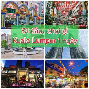 Đi đâu, chơi gì ở Kuala Lumpur 1 ngày?