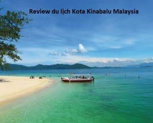 Hướng dẫn lịch trình du lịch Kota Kinabalu chi tiết. Du lịch Kota Kinabalu mùa nào, tháng mấy đẹp nhất?