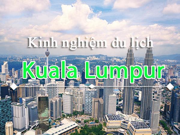 Kinh nghiệm du lịch Kuala Lumpur tự túc tiết kiệm
