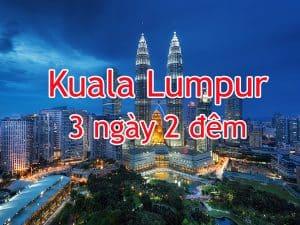 Chia sẻ lịch trình du lịch Kuala Lumpur 3 ngày 2 đêm