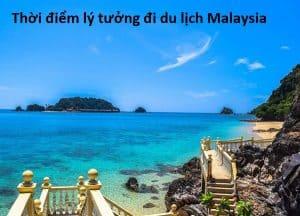 Thời điểm lý tưởng đi du lịch Malaysia. Du lịch Malaysia mùa nào đẹp?