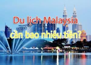Du lịch Malaysia cần bao nhiêu tiền? Chi phí du lịch Malaysia tự túc