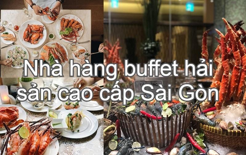 Nhà hàng buffet hải sản tphcm ngon, nổi tiếng nhất. Quán ăn hải sản nào ngon, chất lượng tốt?