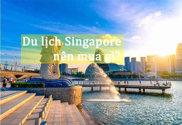 Đi Singapore nên mua gì làm quà cho người thân?