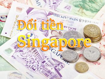 Đổi tiền Singapore ở đâu uy tín, tỷ giá tốt?