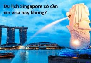 Du lịch Singapore có cần xin visa hay không?