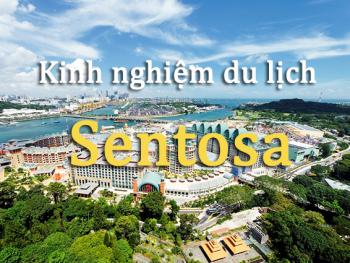 Kinh nghiệm du lịch Sentosa, ăn gì, chơi gì?