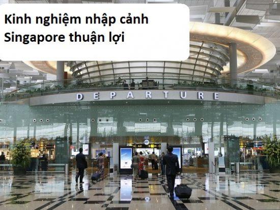 Kinh nghiệm nhập cảnh Singapore thuận lợi. Nhập cảnh Singapore có khó không, gồm thủ tục gì?