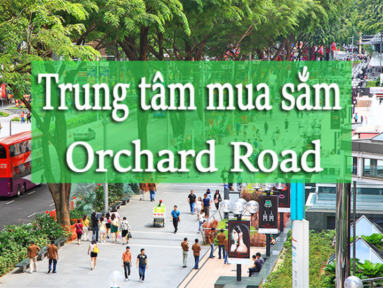 Review các trung tâm mua sắm ở Orchard Road Singapore