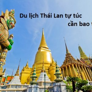 Chi phí đi du lịch Thái Lan tự túc SIÊU cụ thể và đầy đủ