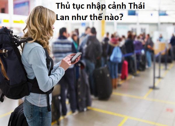 Nhập cảnh Thái Lan cần thủ tục gì, có khó không? Kinh nghiệm nhập cảnh Thái Lan dễ dàng, thuận lợi