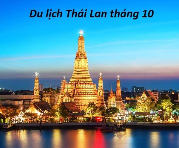 Du lịch Thái Lan tháng 10 có gì hay? Lễ hội, điểm đến đẹp. Hướng dẫn, kinh nghiệm du lịch Thái Lan tháng 10 địa điểm, thời tiết...