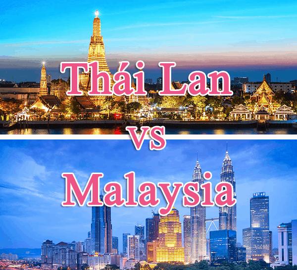 Nên đi du lịch Thái Lan hay Malaysia tốt hơn?