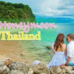 Tuần trăng mật ở Thái Lan nên đi đâu, làm gì?