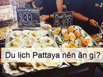 Du lịch Pattaya nên ăn gì ngon? Ăn gì ở Pattaya